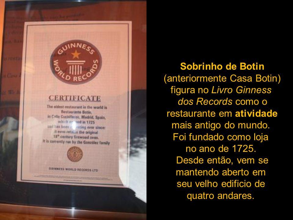 Sobrinho de Botin (anteriormente Casa Botin) figura no Livro Ginness dos Records como o restaurante em atividade mais antigo do mundo.