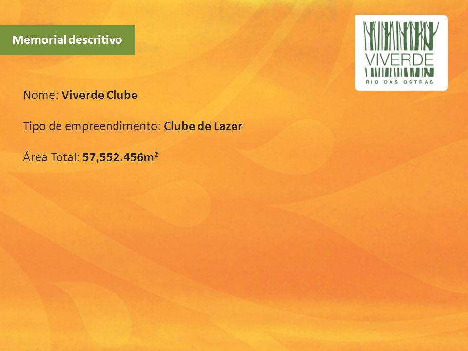 Memorial descritivo Nome: Viverde Clube Tipo de empreendimento: Clube de Lazer Área Total: 57,552.456m².
