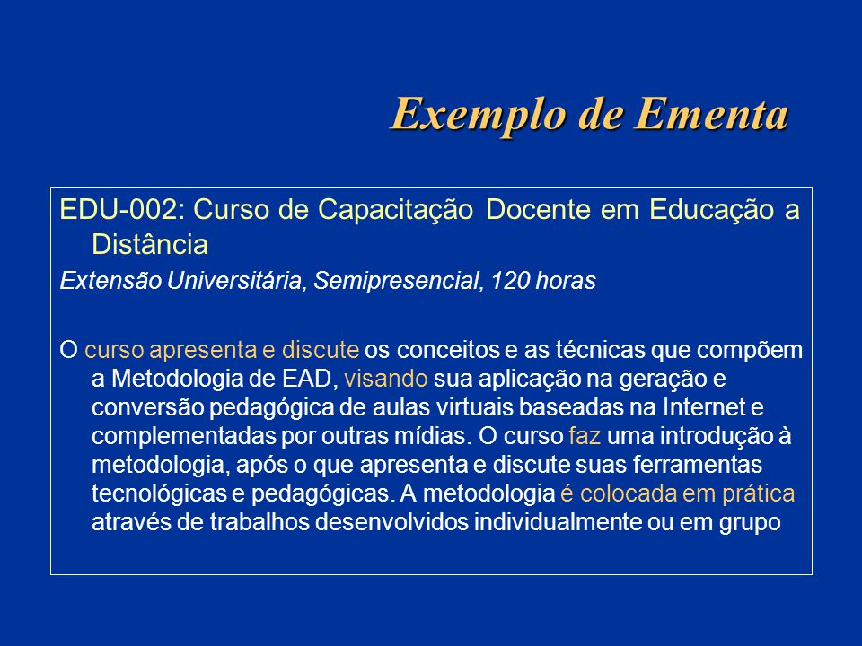 Exemplo de Ementa EDU-002: Curso de Capacitação Docente em Educação a Distância. Extensão Universitária, Semipresencial, 120 horas.