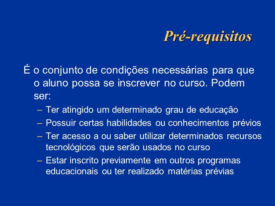 Pré-requisitos É o conjunto de condições necessárias para que o aluno possa se inscrever no curso. Podem ser: