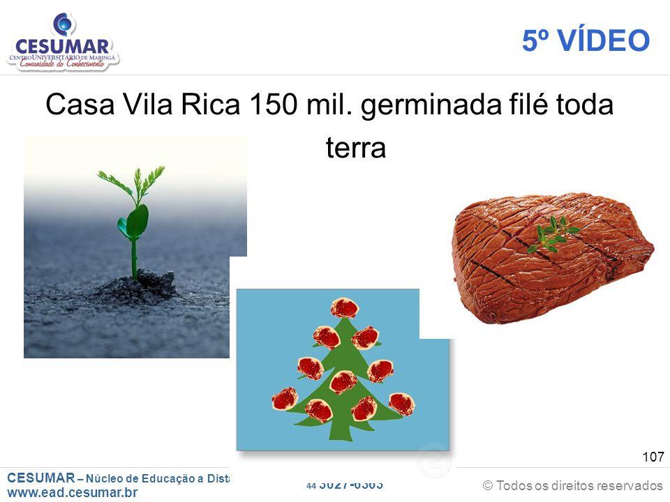 5º VÍDEO Casa Vila Rica 150 mil. germinada filé toda terra