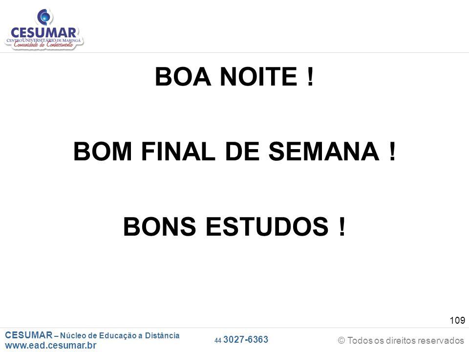 BOA NOITE ! BOM FINAL DE SEMANA ! BONS ESTUDOS !