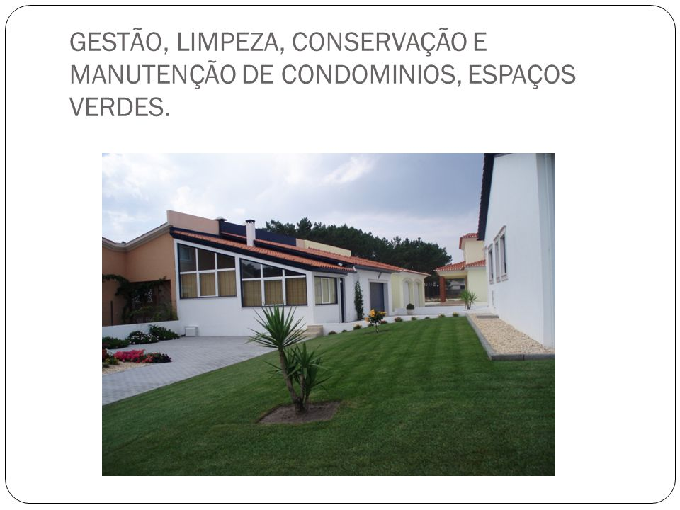 GESTÃO, LIMPEZA, CONSERVAÇÃO E MANUTENÇÃO DE CONDOMINIOS, ESPAÇOS VERDES.