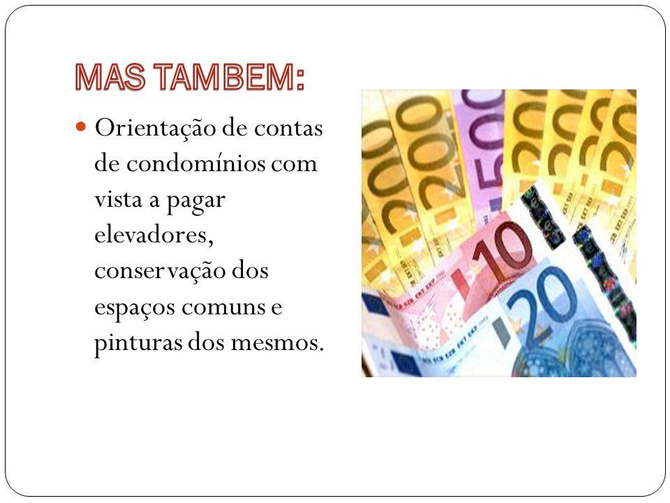 MAS TAMBEM: Orientação de contas de condomínios com vista a pagar elevadores, conservação dos espaços comuns e pinturas dos mesmos.