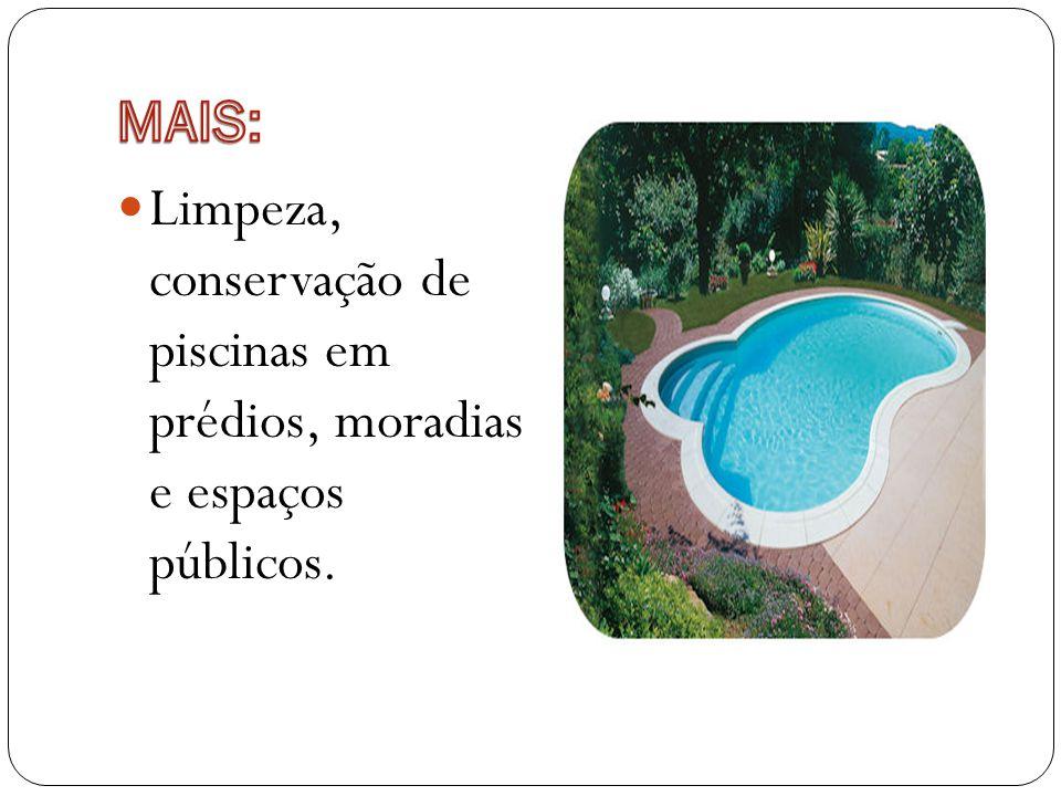 MAIS: Limpeza, conservação de piscinas em prédios, moradias e espaços públicos.