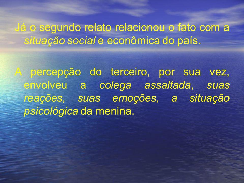 Já o segundo relato relacionou o fato com a situação social e econômica do país.