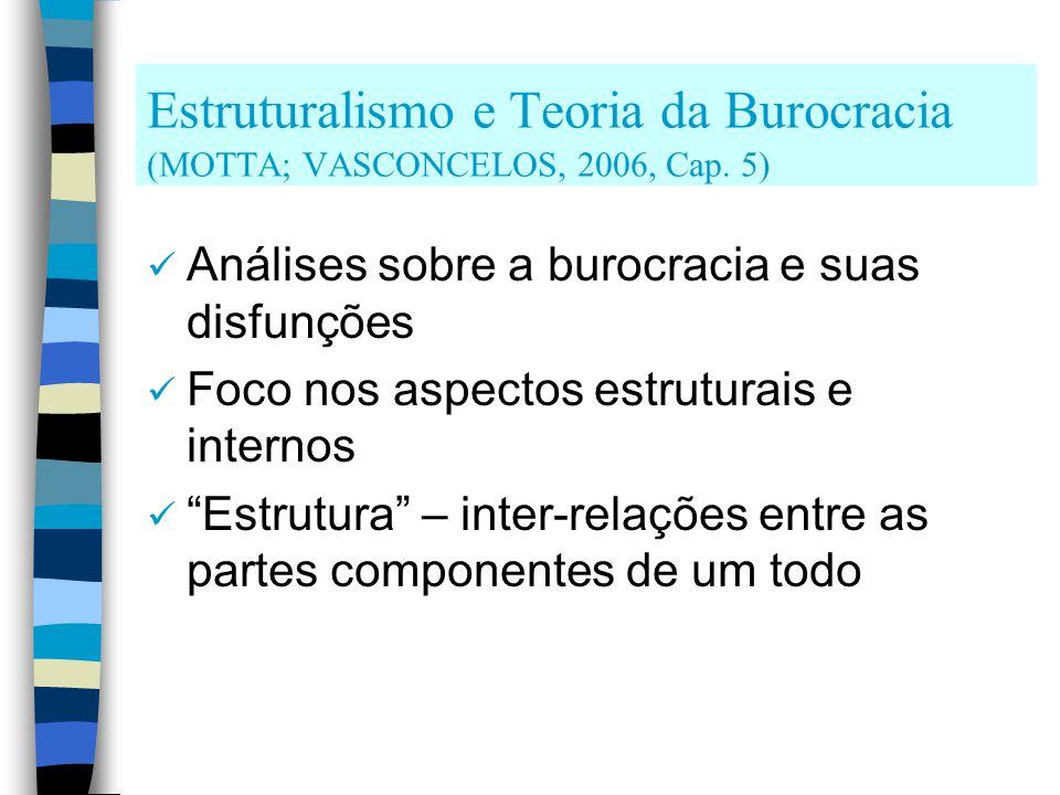 Estruturalismo e Teoria da Burocracia (MOTTA; VASCONCELOS, 2006, Cap