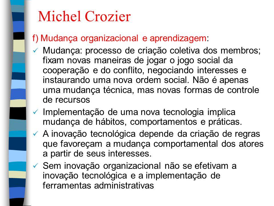 Michel Crozier f) Mudança organizacional e aprendizagem: