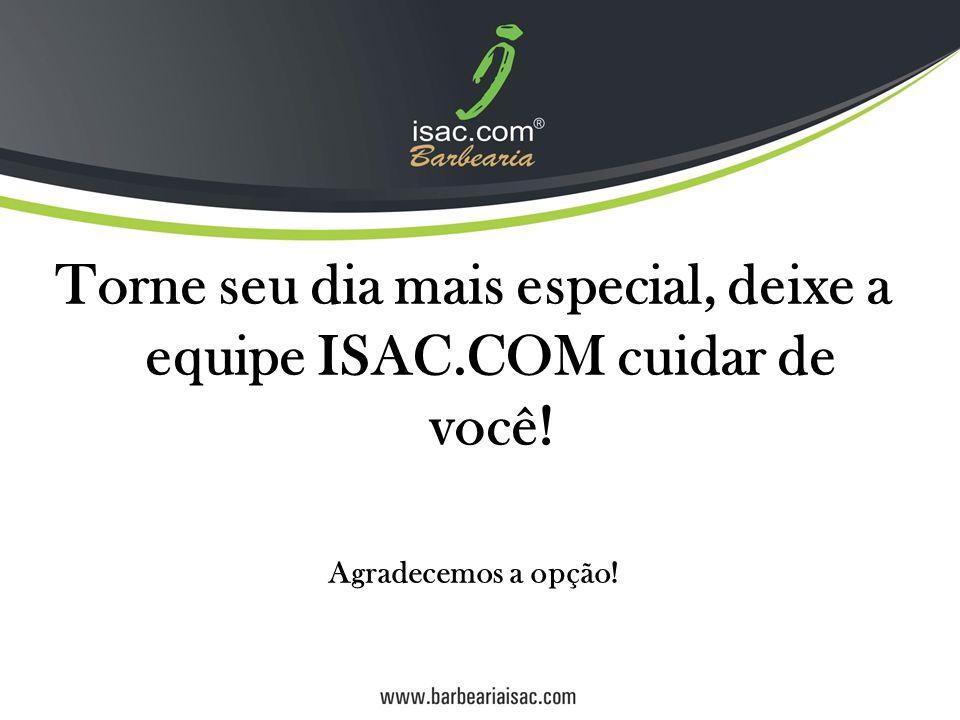 Torne seu dia mais especial, deixe a equipe ISAC.COM cuidar de você!