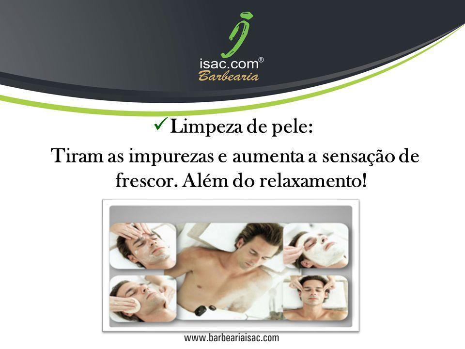 Limpeza de pele: Tiram as impurezas e aumenta a sensação de frescor. Além do relaxamento!