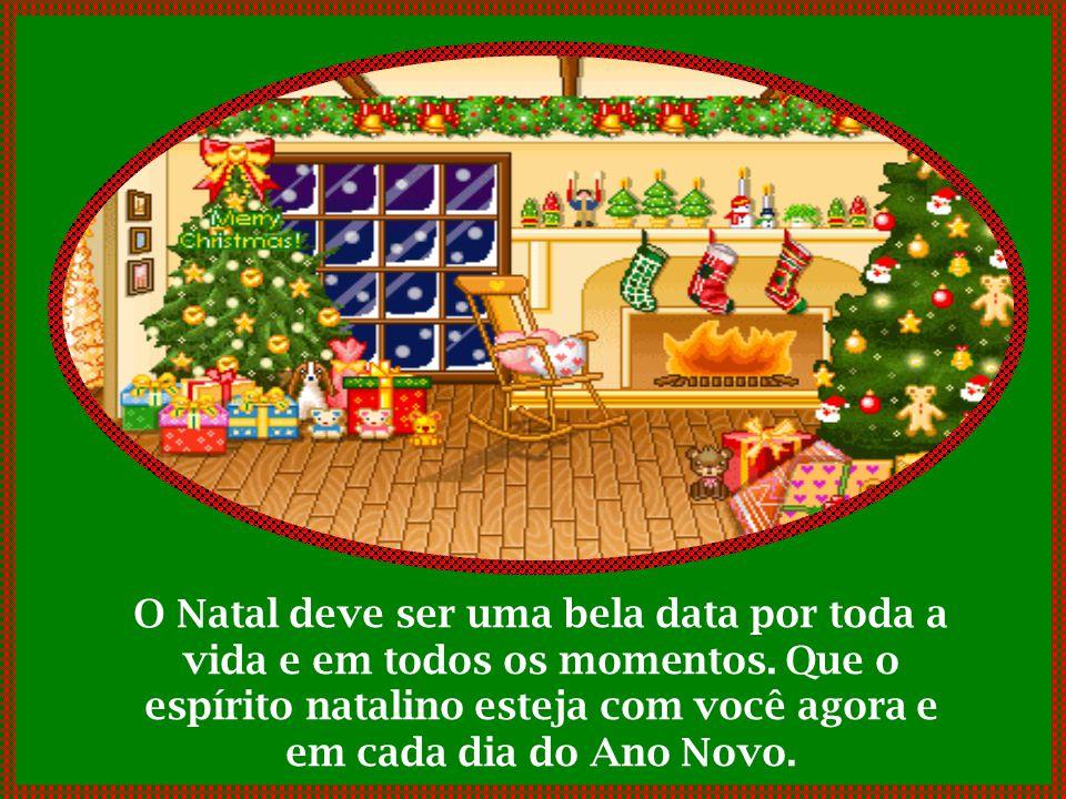 O Natal deve ser uma bela data por toda a vida e em todos os momentos