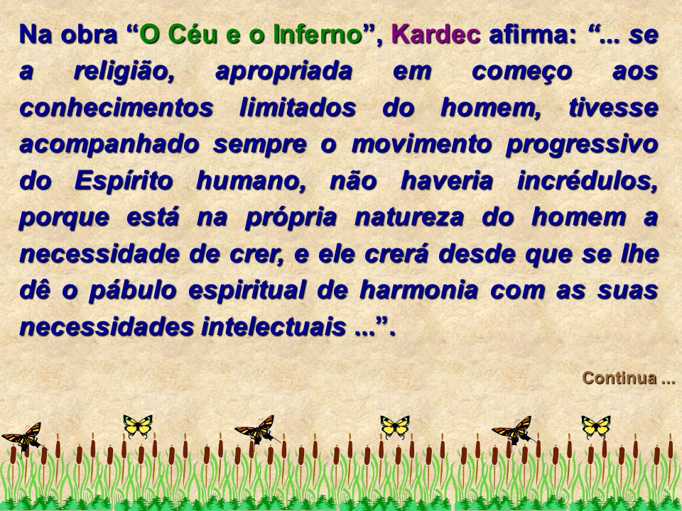 Na obra O Céu e o Inferno , Kardec afirma: