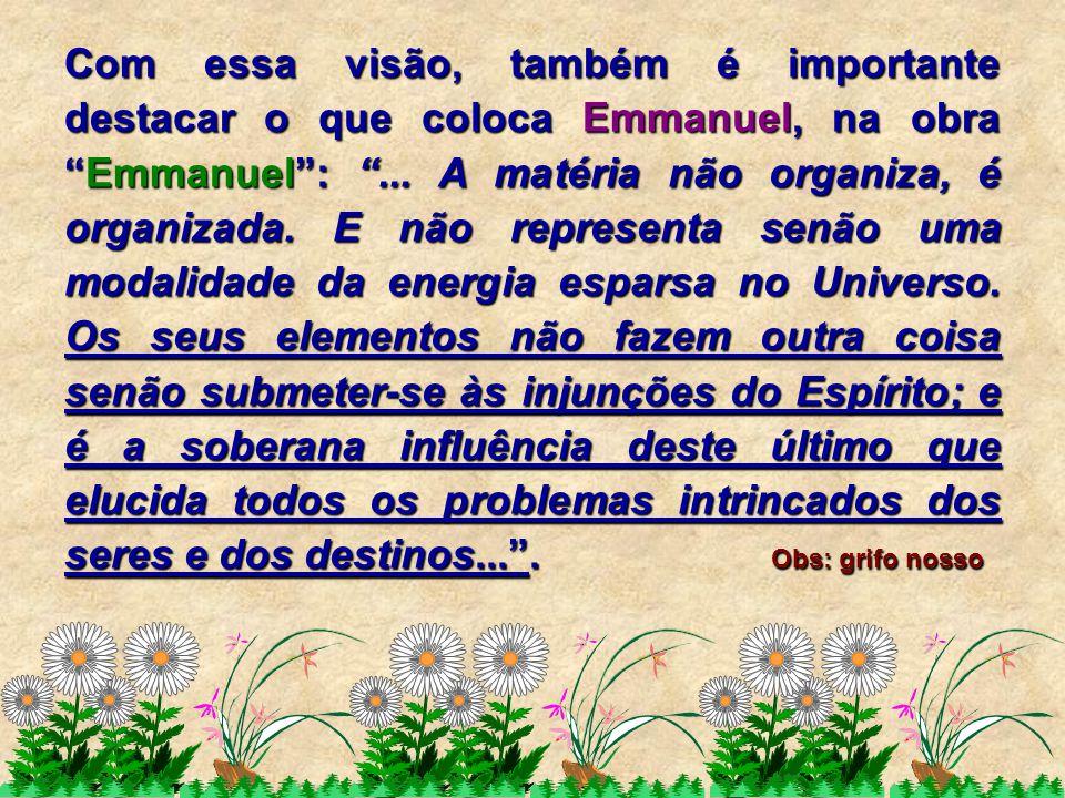 Com essa visão, também é importante destacar o que coloca Emmanuel, na obra Emmanuel : ...