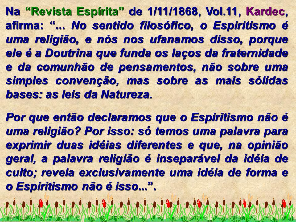 Na Revista Espírita de 1/11/1868, Vol. 11, Kardec, afirma: