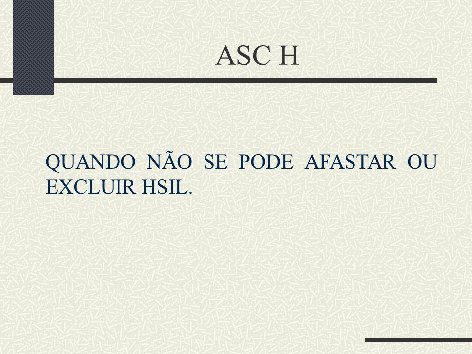 ASC H QUANDO NÃO SE PODE AFASTAR OU EXCLUIR HSIL.