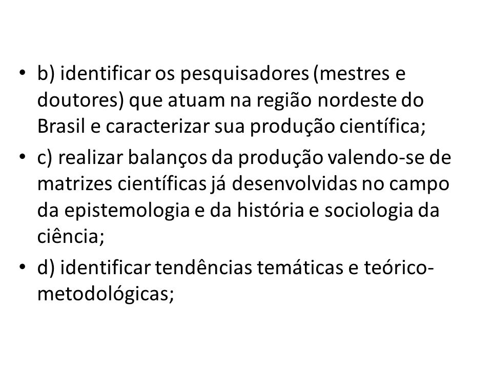 b) identificar os pesquisadores (mestres e doutores) que atuam na região nordeste do Brasil e caracterizar sua produção científica;