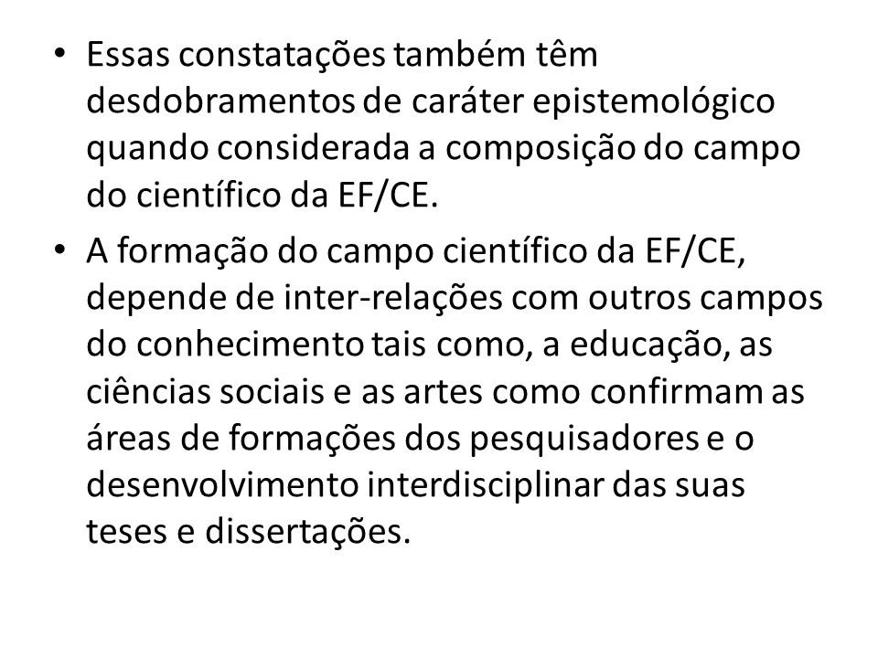 Essas constatações também têm desdobramentos de caráter epistemológico quando considerada a composição do campo do científico da EF/CE.