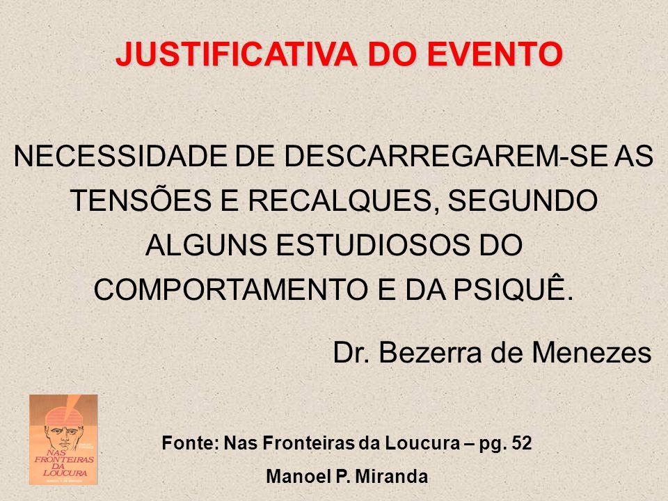 JUSTIFICATIVA DO EVENTO Fonte: Nas Fronteiras da Loucura – pg. 52