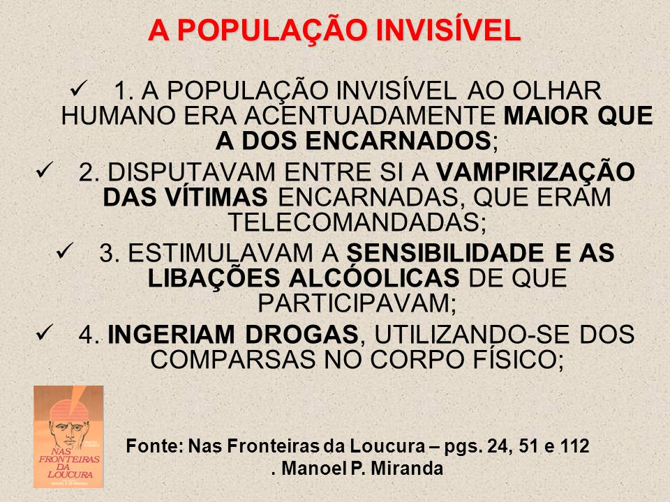 4. INGERIAM DROGAS, UTILIZANDO-SE DOS COMPARSAS NO CORPO FÍSICO;