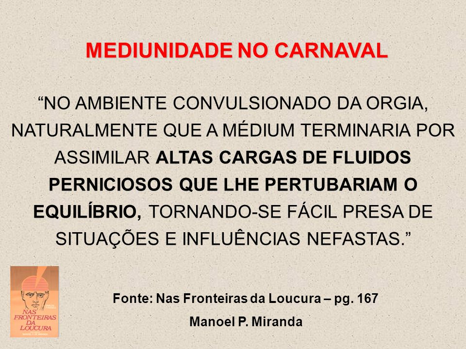 MEDIUNIDADE NO CARNAVAL Fonte: Nas Fronteiras da Loucura – pg. 167