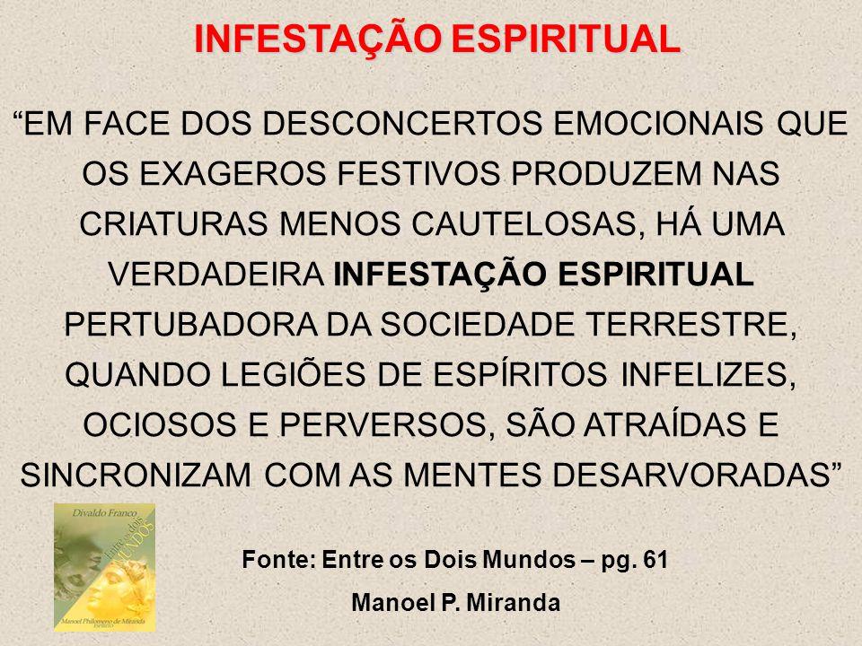 INFESTAÇÃO ESPIRITUAL Fonte: Entre os Dois Mundos – pg. 61