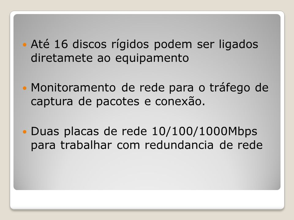 Até 16 discos rígidos podem ser ligados diretamete ao equipamento