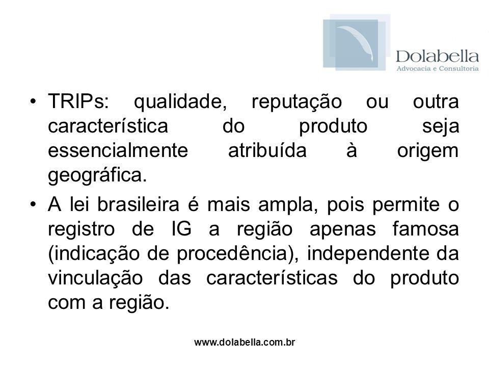 TRIPs: qualidade, reputação ou outra característica do produto seja essencialmente atribuída à origem geográfica.