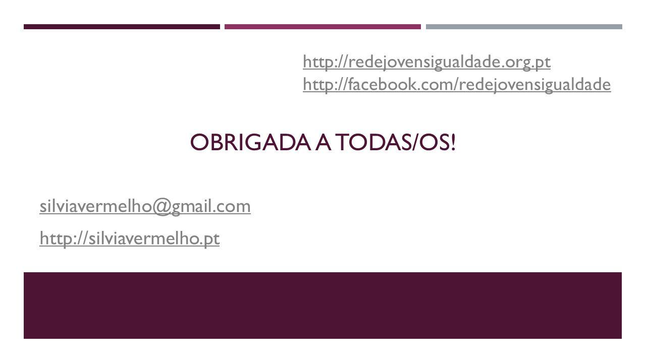 Obrigada a todas/os! silviavermelho@gmail.com http://silviavermelho.pt
