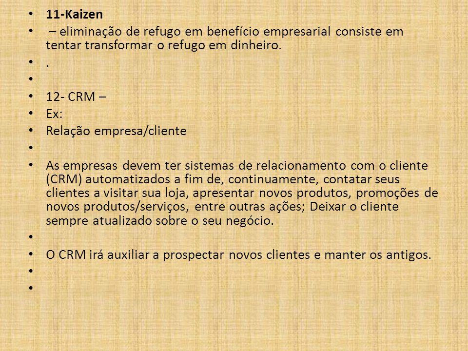 11-Kaizen – eliminação de refugo em benefício empresarial consiste em tentar transformar o refugo em dinheiro.