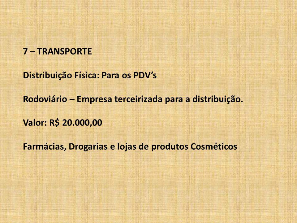 7 – TRANSPORTE Distribuição Física: Para os PDV's. Rodoviário – Empresa terceirizada para a distribuição.