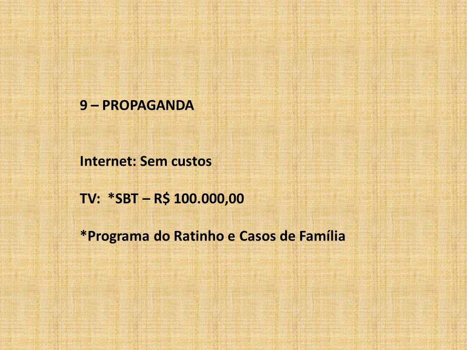 9 – PROPAGANDA Internet: Sem custos. TV: *SBT – R$ 100.000,00.