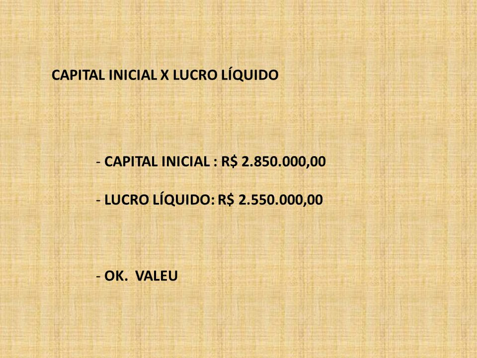 CAPITAL INICIAL X LUCRO LÍQUIDO