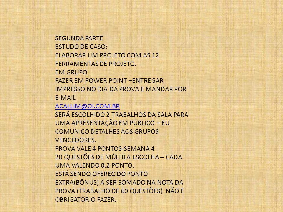 SEGUNDA PARTE ESTUDO DE CASO: ELABORAR UM PROJETO COM AS 12 FERRAMENTAS DE PROJETO. EM GRUPO.