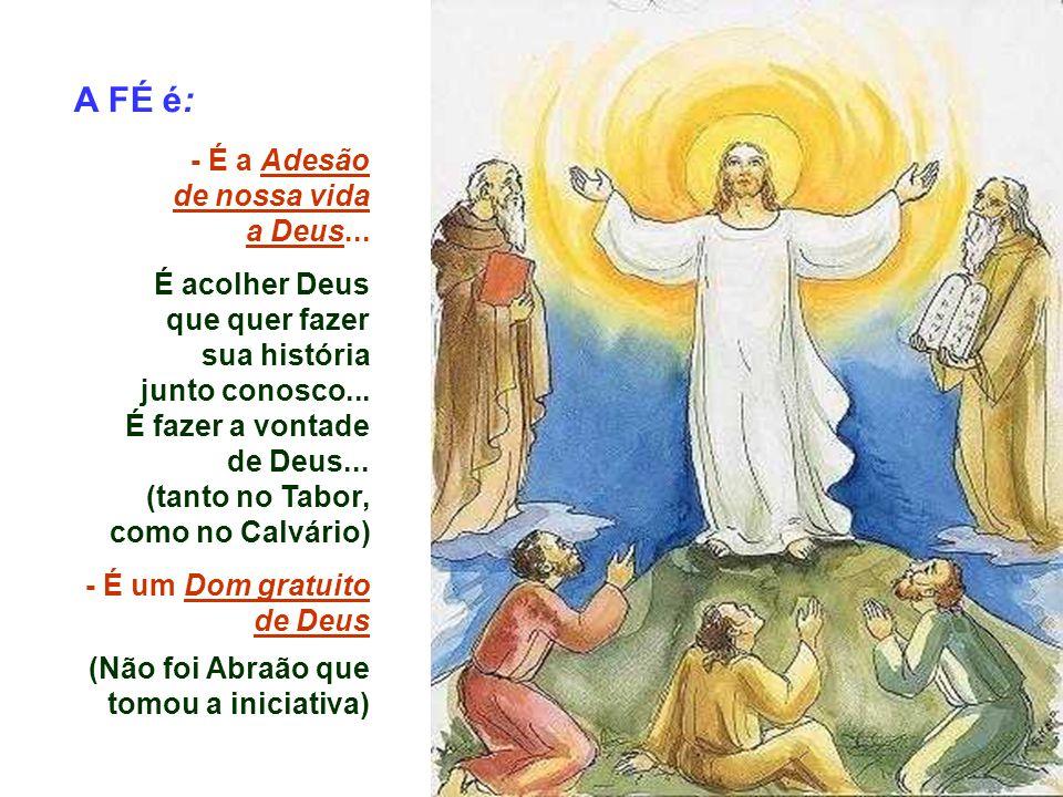 A FÉ é: - É a Adesão de nossa vida a Deus...