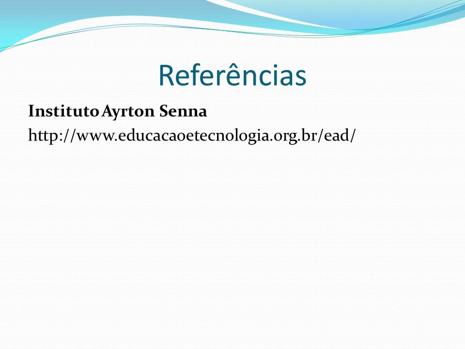 Referências Instituto Ayrton Senna http://www.educacaoetecnologia.org.br/ead/