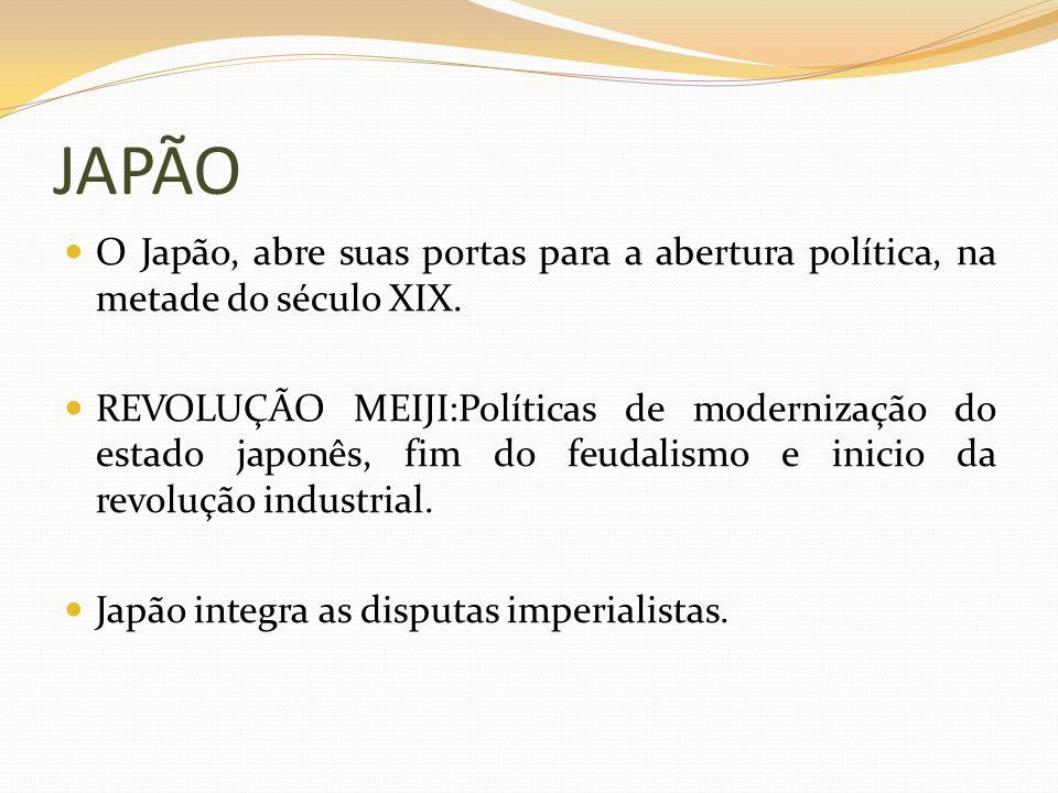 JAPÃO O Japão, abre suas portas para a abertura política, na metade do século XIX.