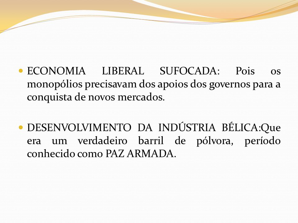 ECONOMIA LIBERAL SUFOCADA: Pois os monopólios precisavam dos apoios dos governos para a conquista de novos mercados.