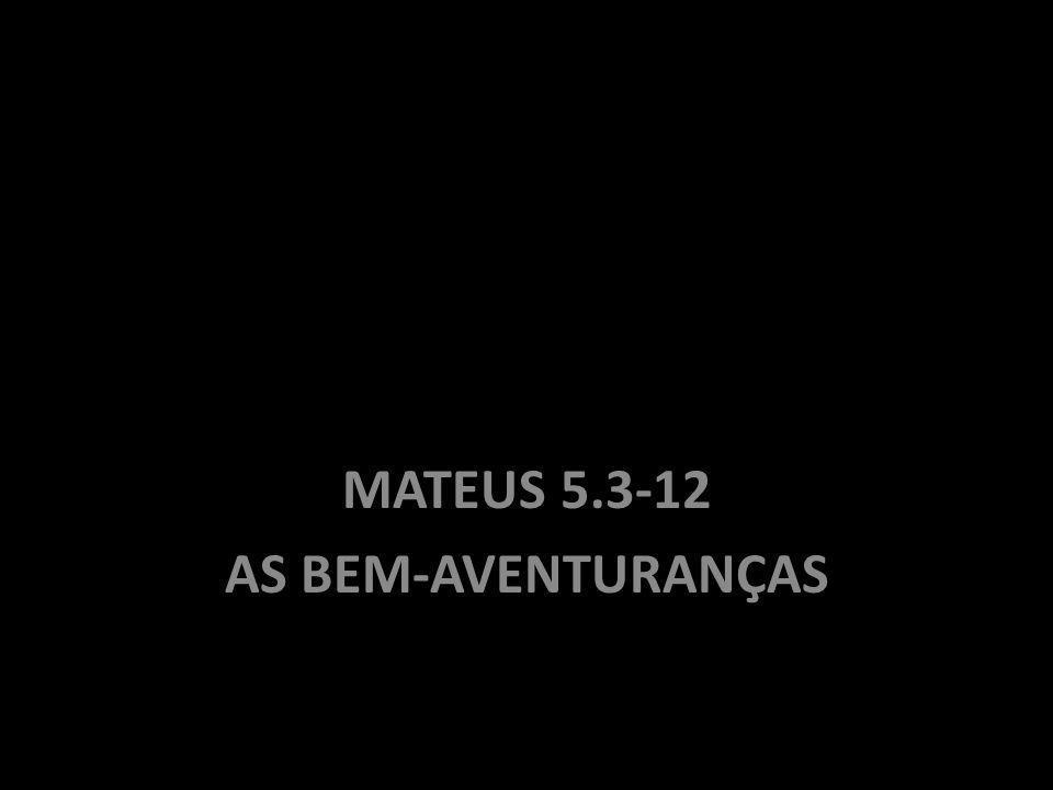 MATEUS 5.3-12 AS BEM-AVENTURANÇAS