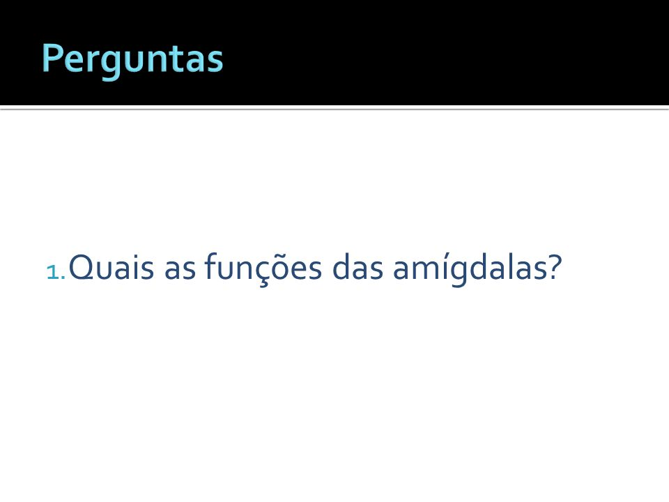 Perguntas Quais as funções das amígdalas