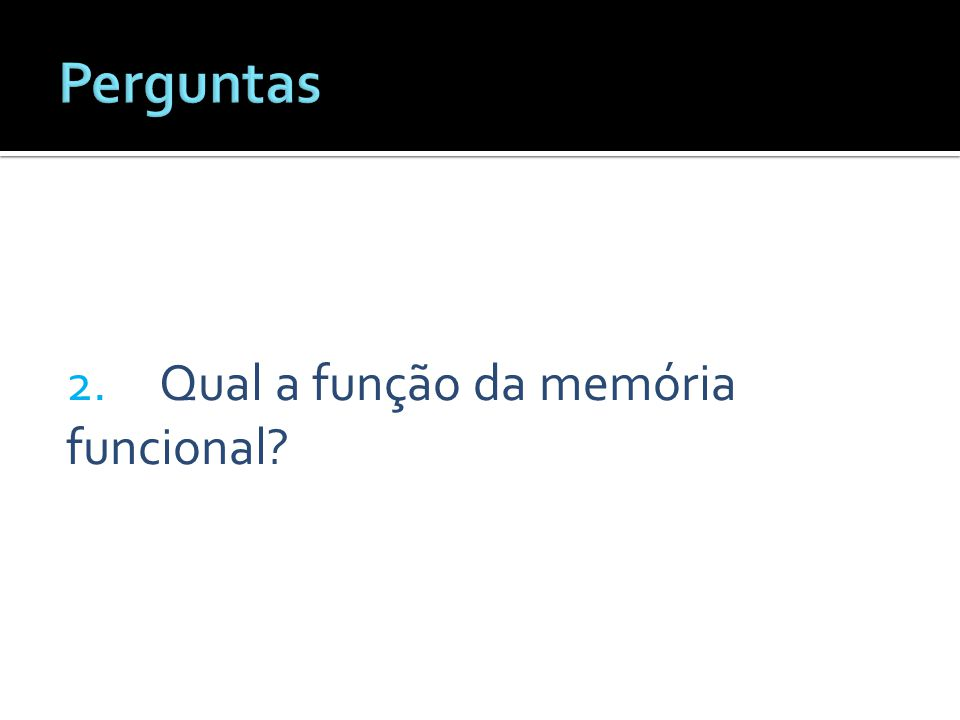 Perguntas 2. Qual a função da memória funcional