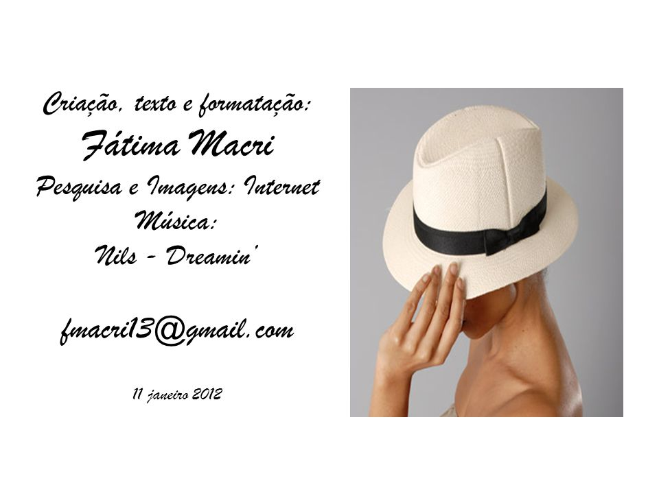 Criação, texto e formatação: Fátima Macri Pesquisa e Imagens: Internet Música: Nils - Dreamin' fmacri13@gmail.com 11 janeiro 2012