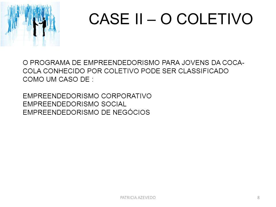 CASE II – O COLETIVO O PROGRAMA DE EMPREENDEDORISMO PARA JOVENS DA COCA-COLA CONHECIDO POR COLETIVO PODE SER CLASSIFICADO COMO UM CASO DE :