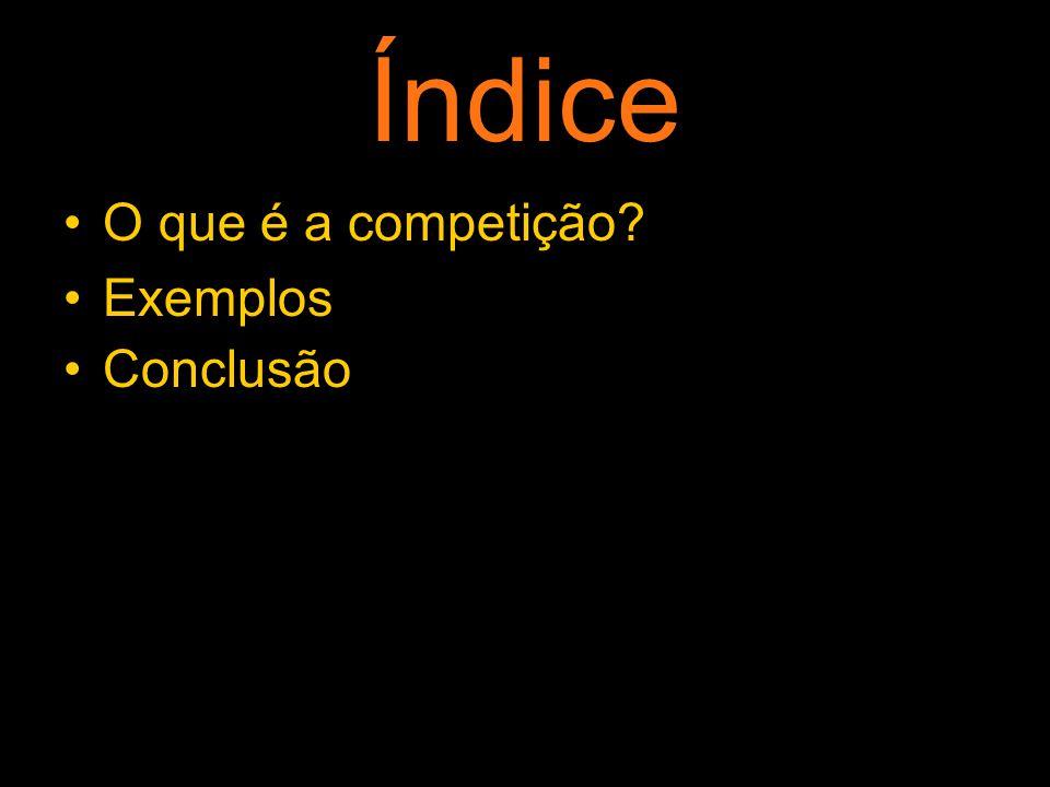 Índice O que é a competição Exemplos Conclusão
