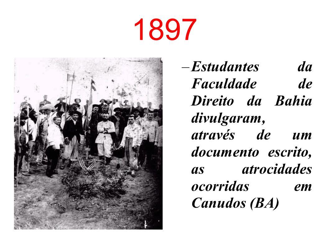 1897 Estudantes da Faculdade de Direito da Bahia divulgaram, através de um documento escrito, as atrocidades ocorridas em Canudos (BA)