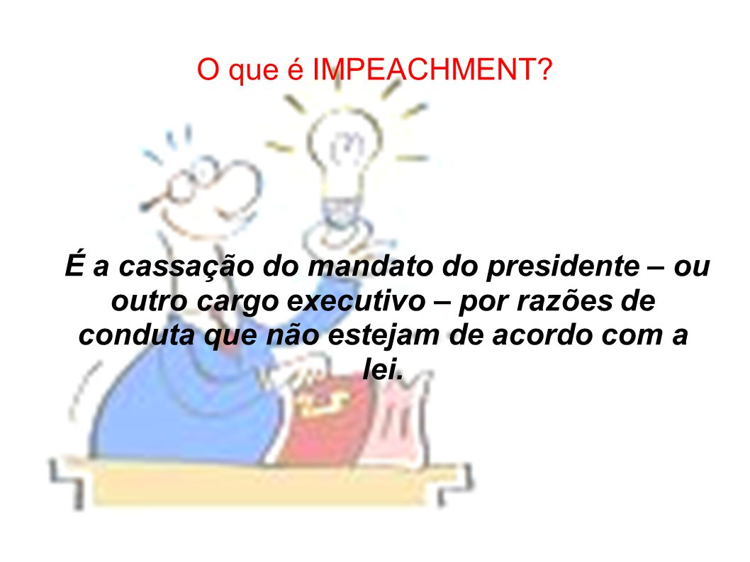 O que é IMPEACHMENT.