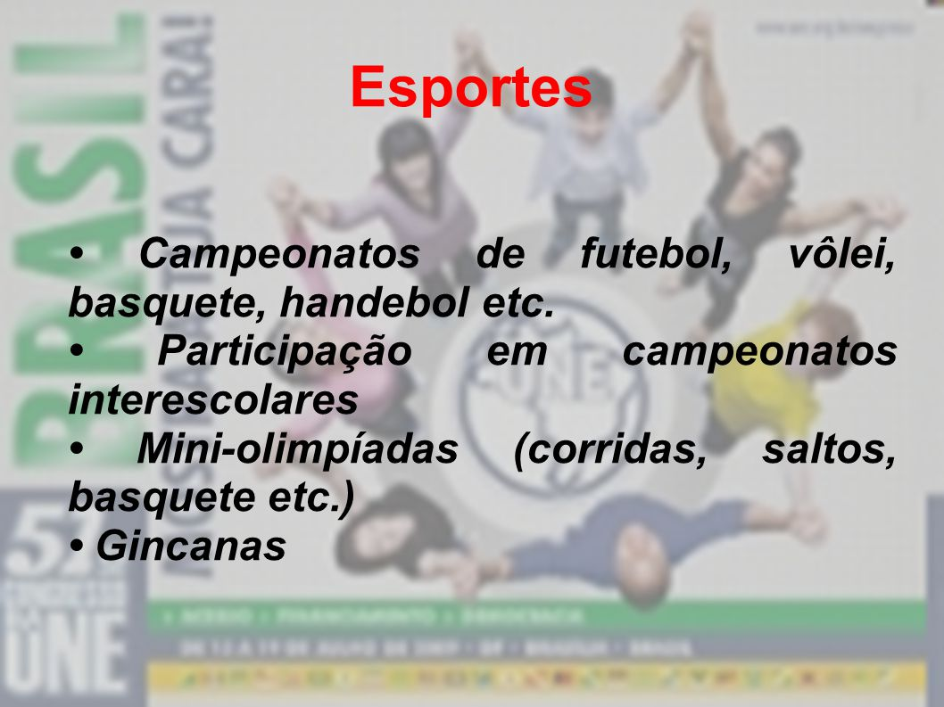 Esportes • Campeonatos de futebol, vôlei, basquete, handebol etc.