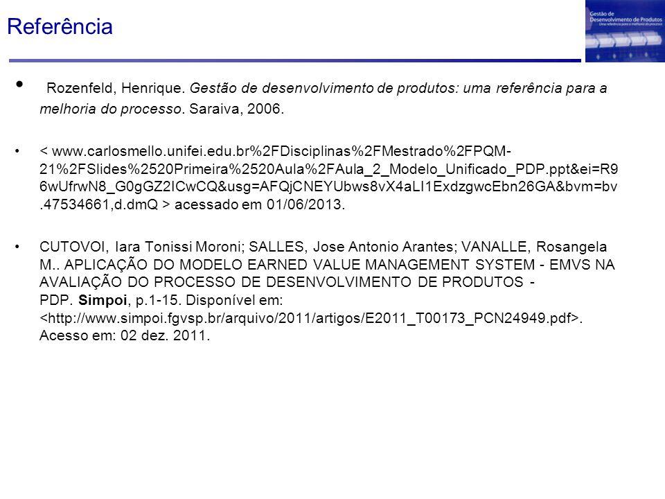 Referência Rozenfeld, Henrique. Gestão de desenvolvimento de produtos: uma referência para a melhoria do processo. Saraiva, 2006.