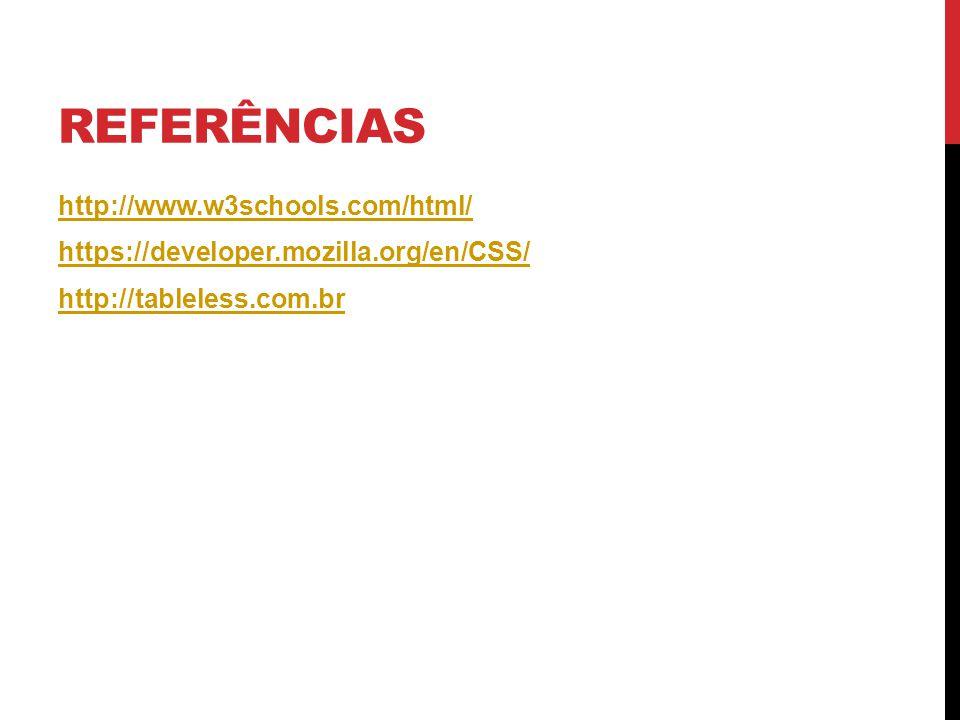 Referências http://www.w3schools.com/html/ https://developer.mozilla.org/en/CSS/ http://tableless.com.br