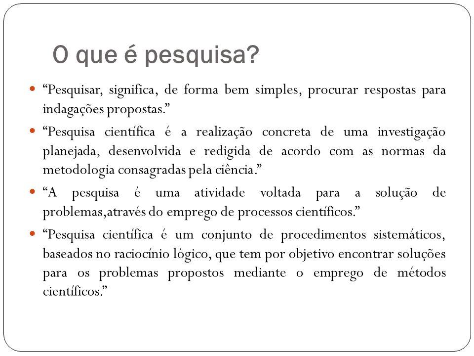 O que é pesquisa Pesquisar, significa, de forma bem simples, procurar respostas para indagações propostas.