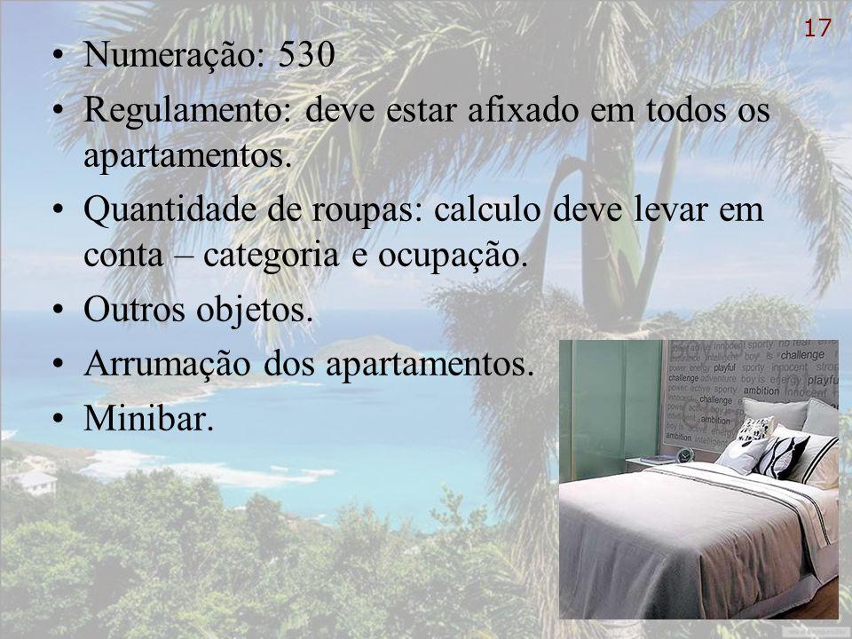 Numeração: 530 Regulamento: deve estar afixado em todos os apartamentos. Quantidade de roupas: calculo deve levar em conta – categoria e ocupação.